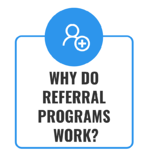 2. Why do referral programs work