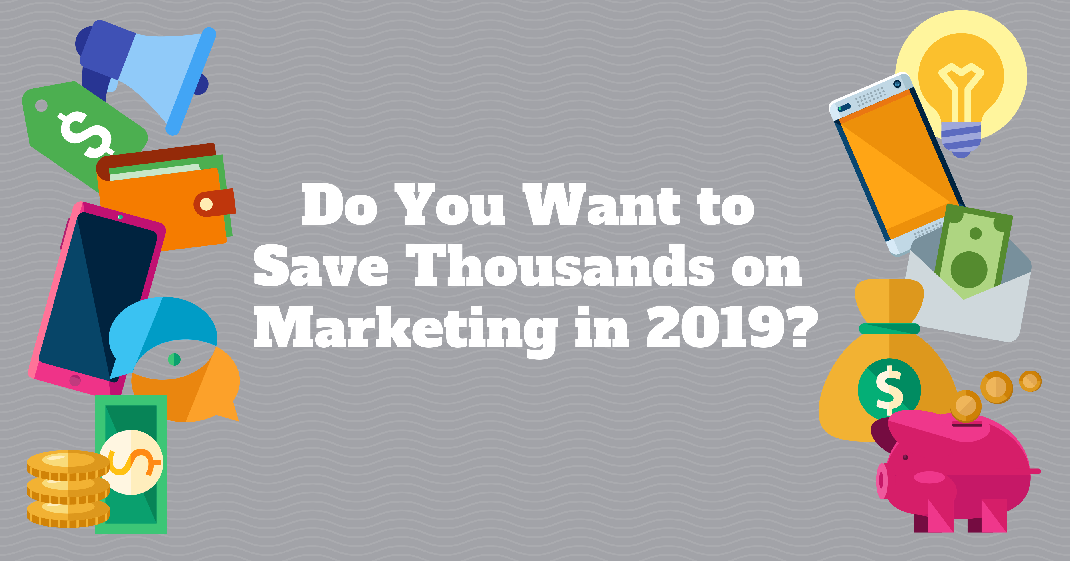 Long Pic_ Do You Want to Save Thousands on Marketing in 2019?