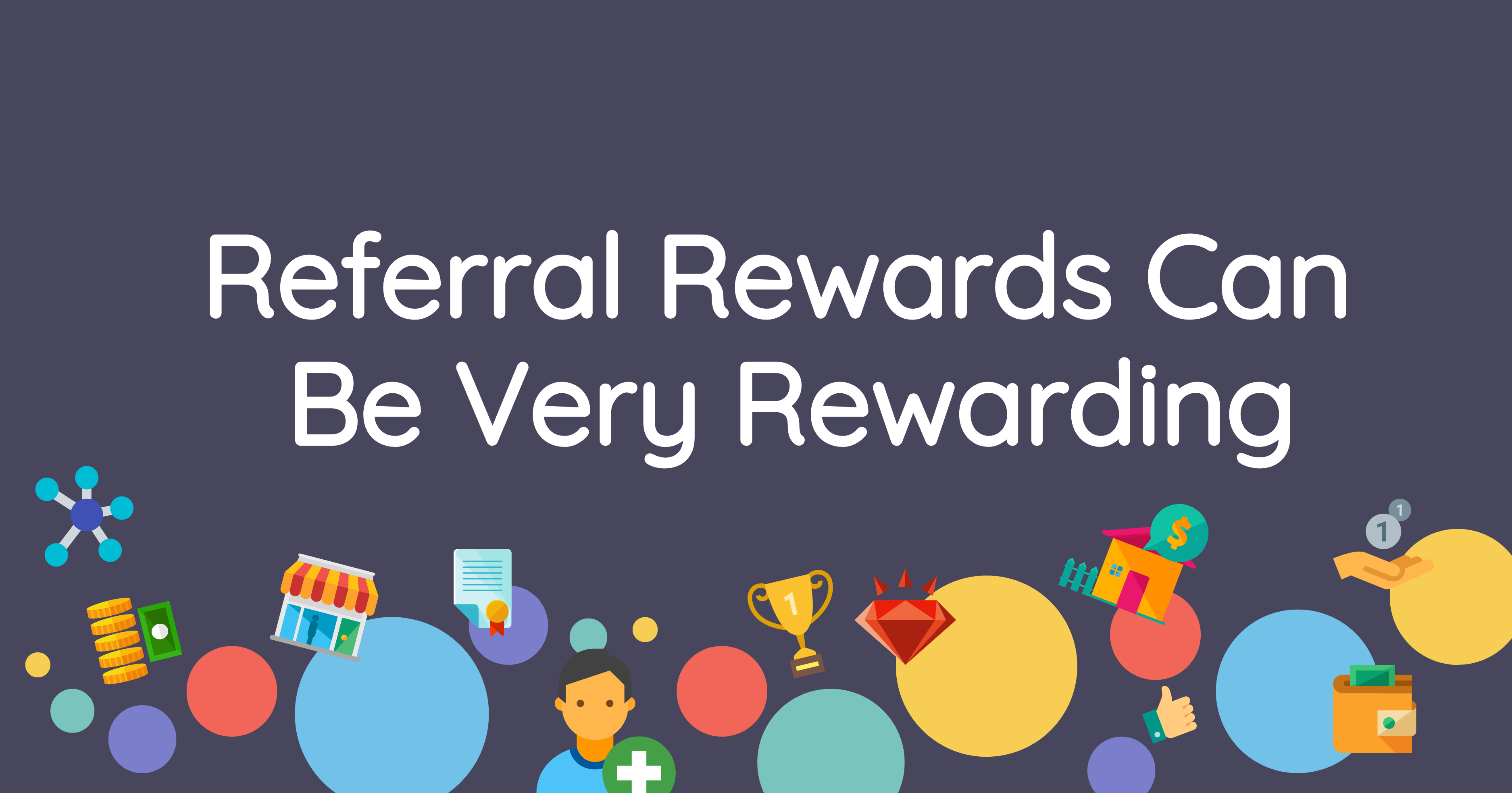 Long Pic_Referral Rewards Can Be Very Rewarding