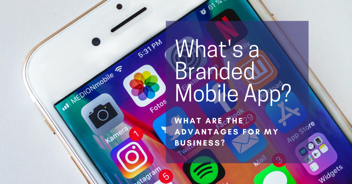 What's a Branded Mobile App & What are the Advantages for My Business?