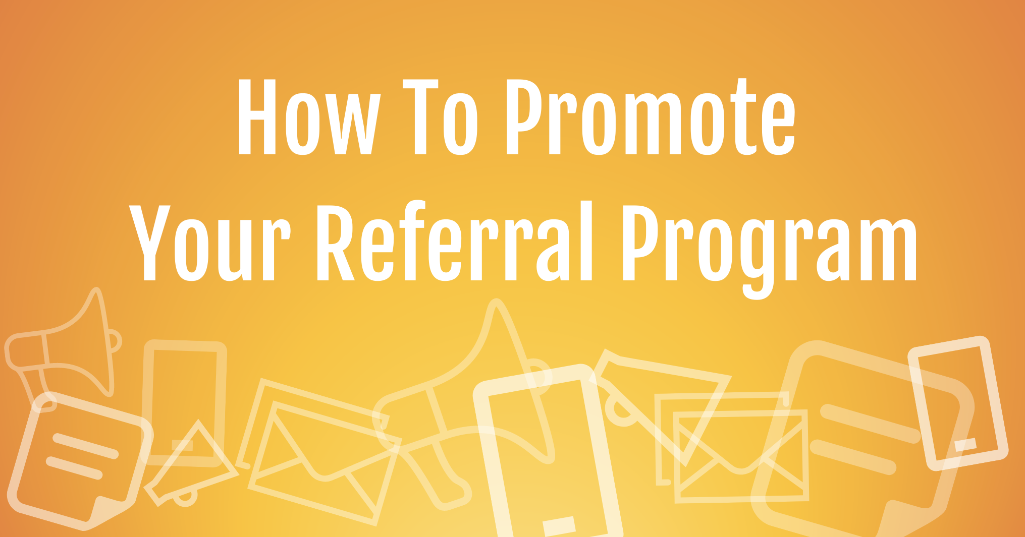 How to Promote Your Customer Referral Program.