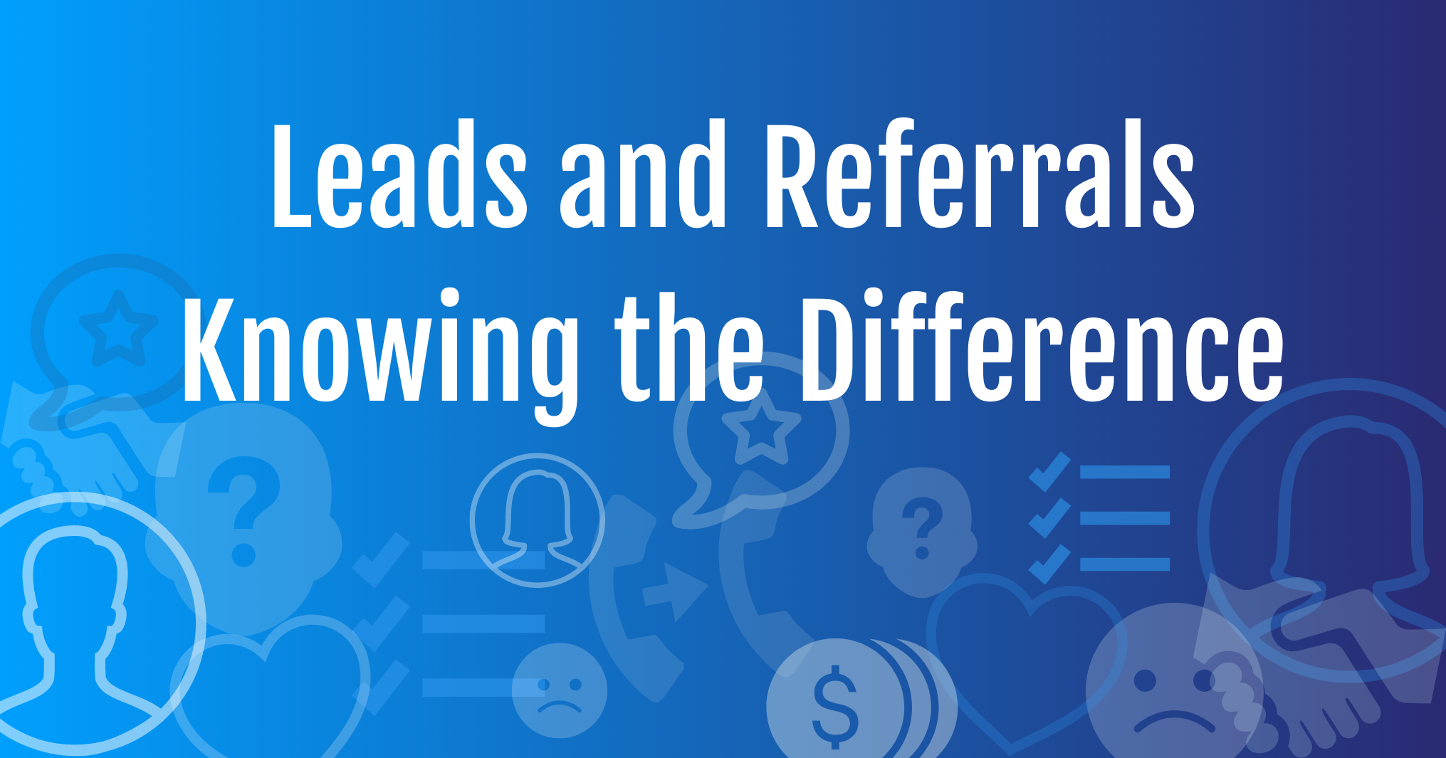 Leads and Referrals - Knowing the Difference