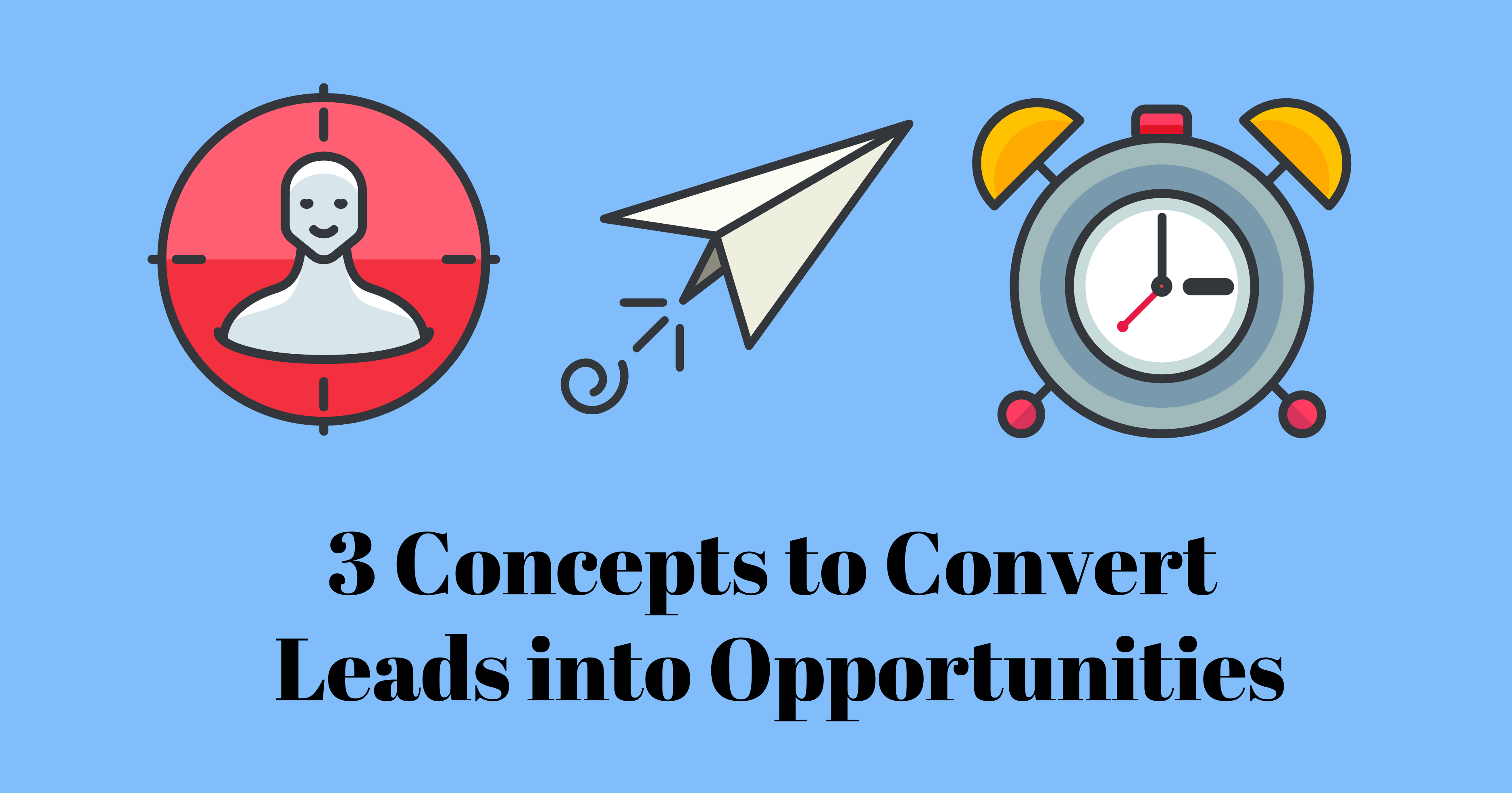 3 Concepts to Convert Leads into Opportunities