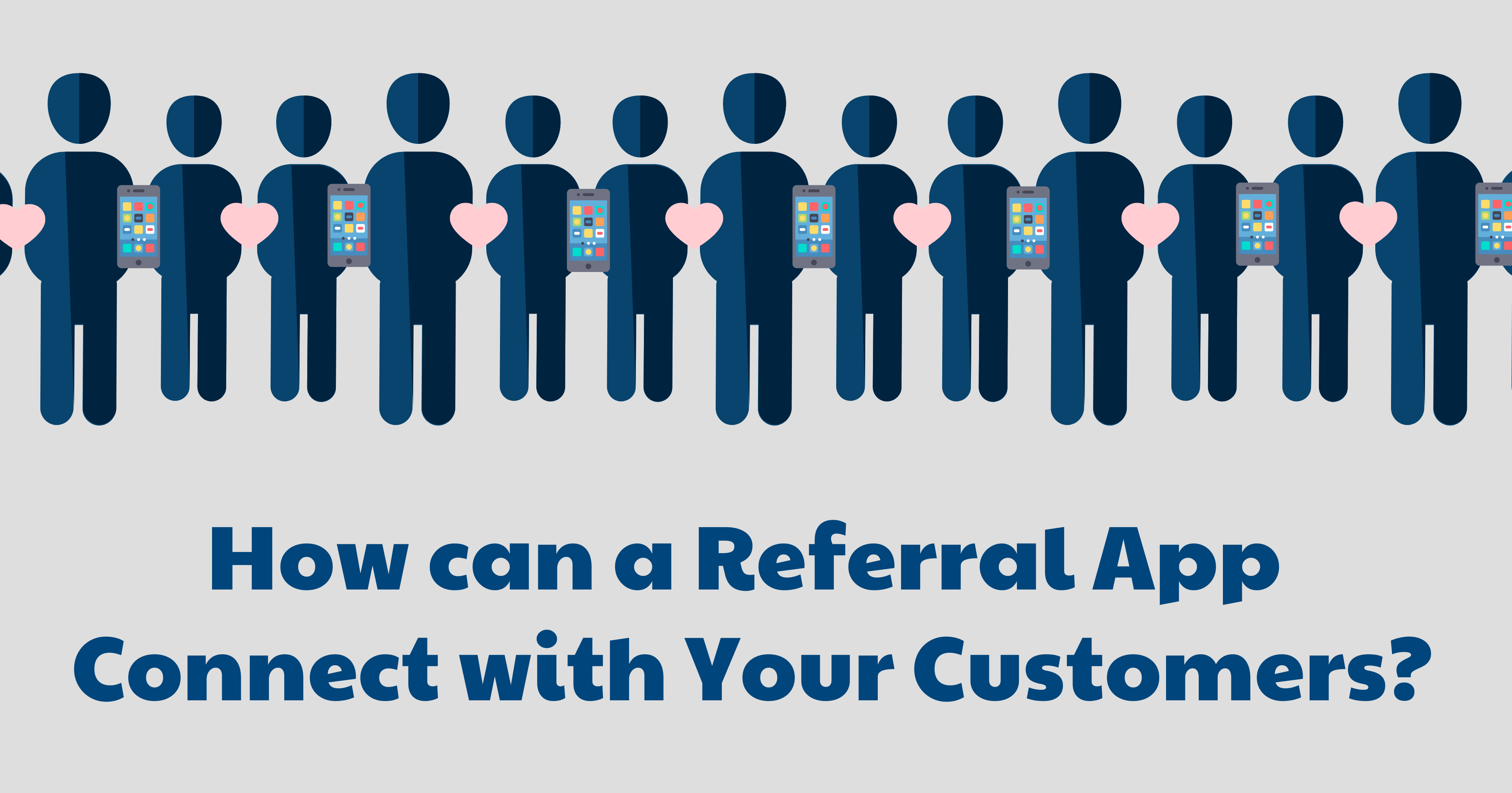 How can a Referral App Connect with Your Customers?