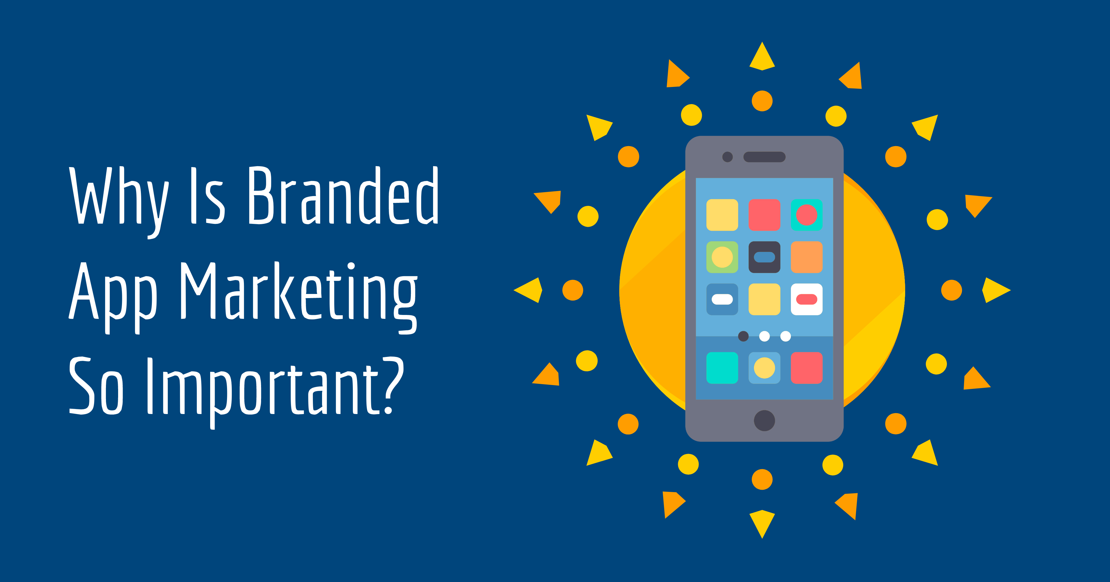 Why Is Branded App Marketing So Important?