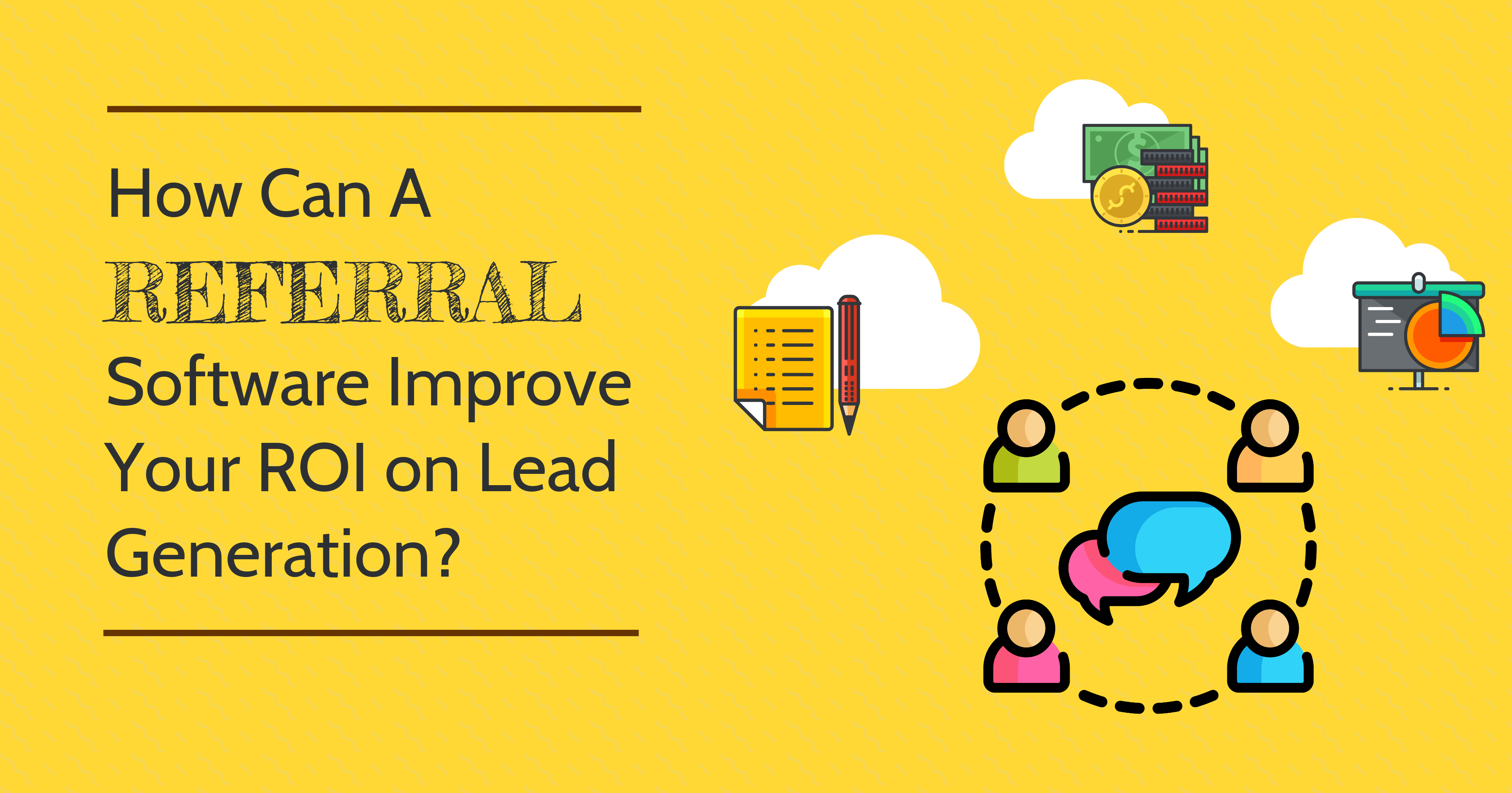How Can a Referral Software Improve Your ROI on Lead Generation?