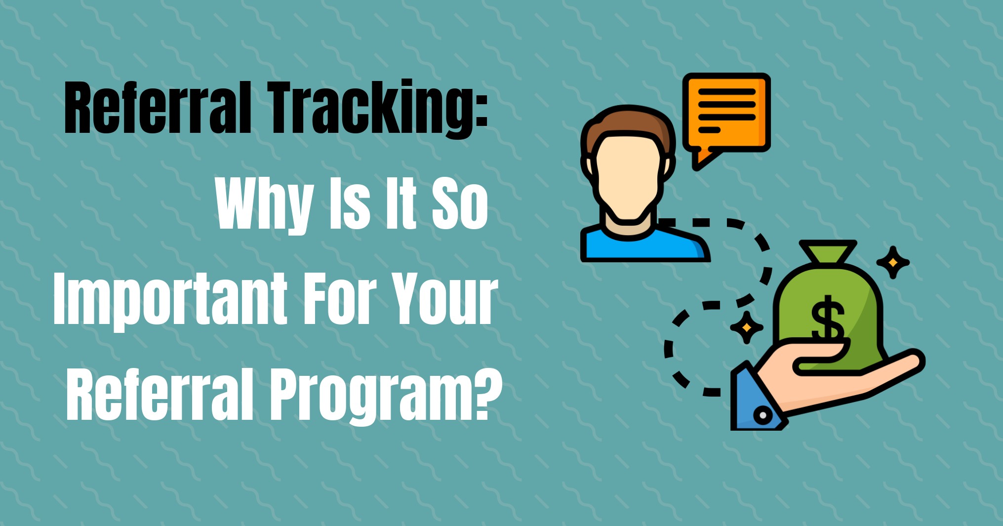 How To Track Referrals: Why Is It So Important For Your Referral Program?