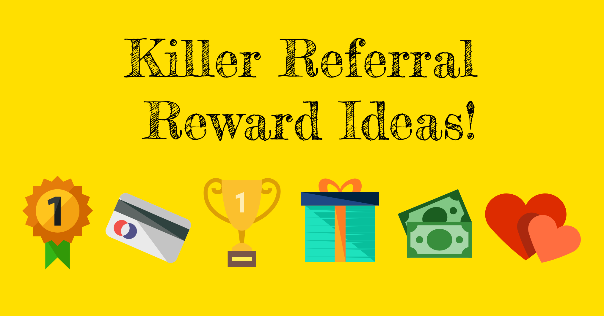 Killer Referral Reward Ideas!